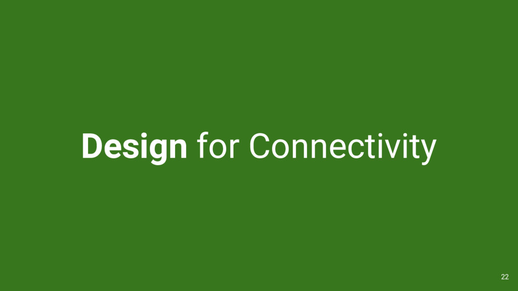 Design for Connectivity 22