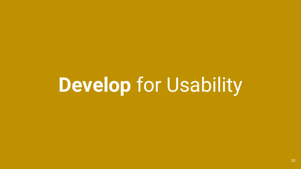Develop for Usability 31