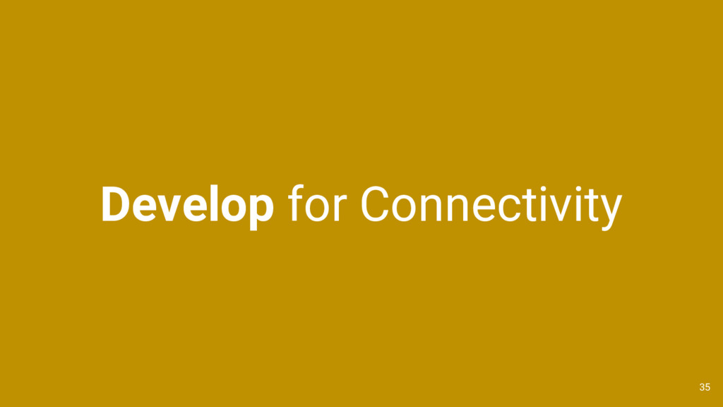 Develop for Connectivity 35