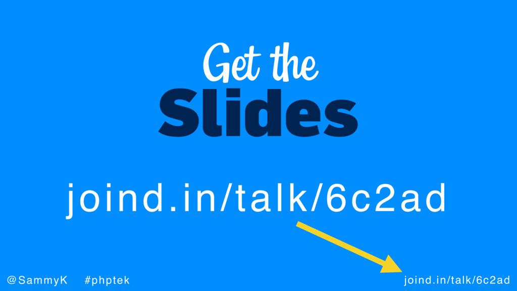 joind.in/talk/6c2ad @SammyK #phptek Slides Get ...