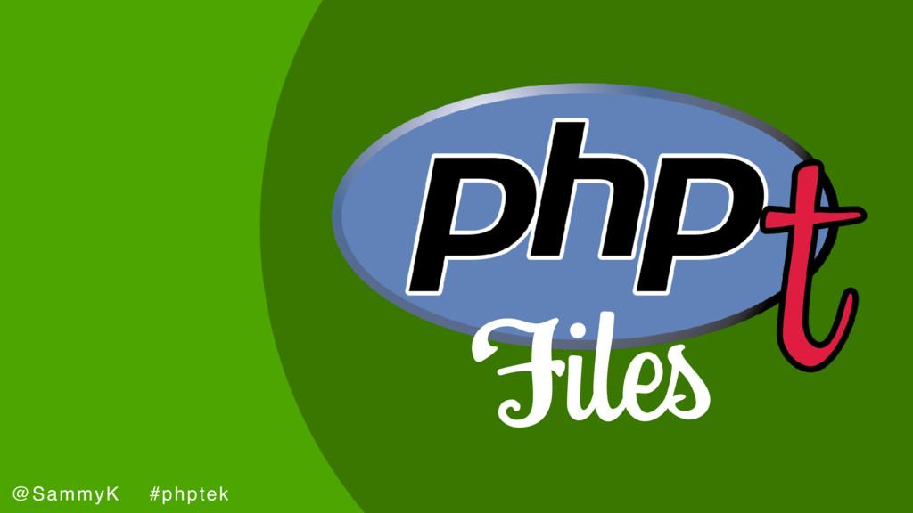 joind.in/talk/6c2ad @SammyK #phptek Files