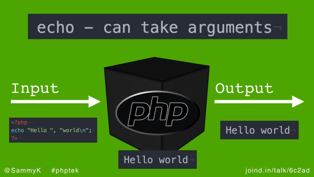 joind.in/talk/6c2ad @SammyK #phptek Input Output