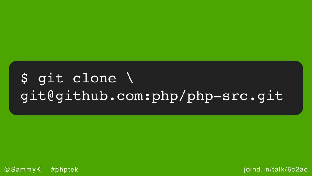 joind.in/talk/6c2ad @SammyK #phptek $ git clone...