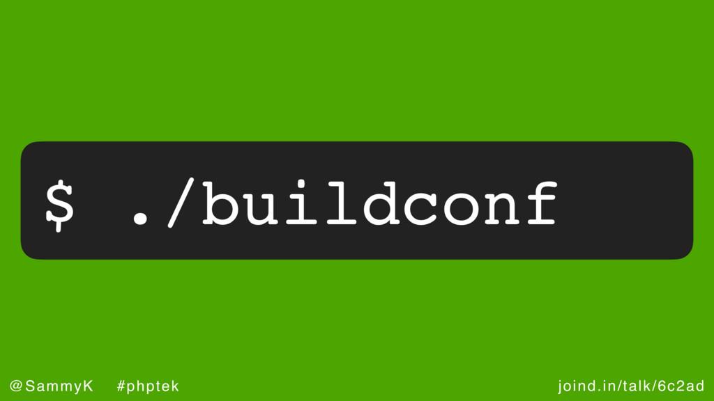 joind.in/talk/6c2ad @SammyK #phptek $ ./buildco...