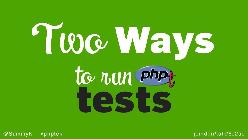 joind.in/talk/6c2ad @SammyK #phptek Two Ways to...