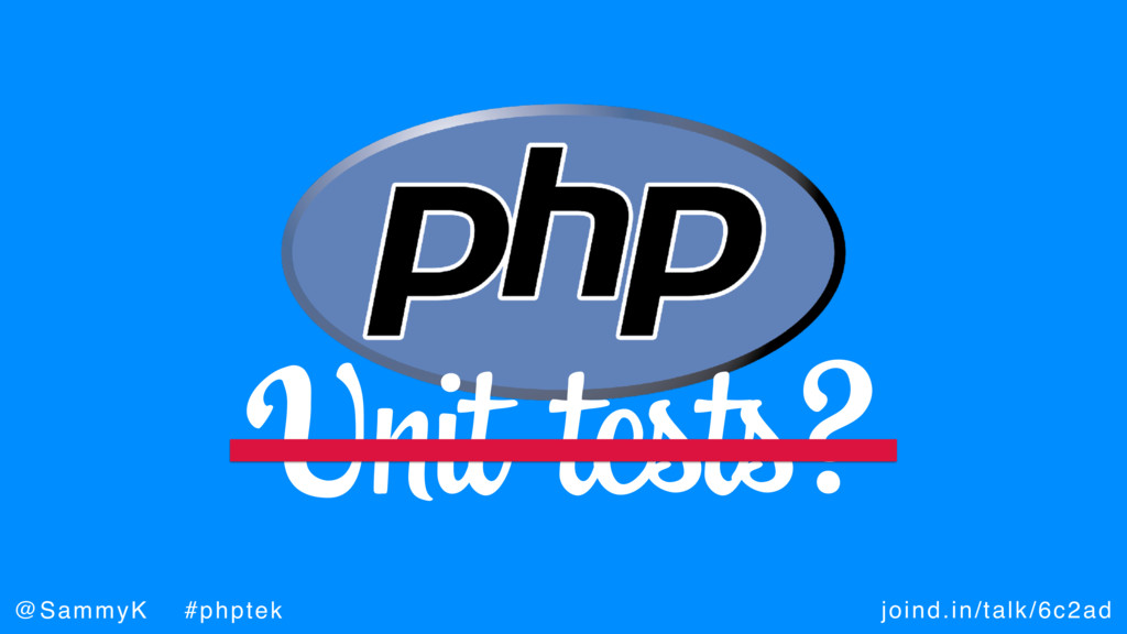 joind.in/talk/6c2ad @SammyK #phptek Unit tests?