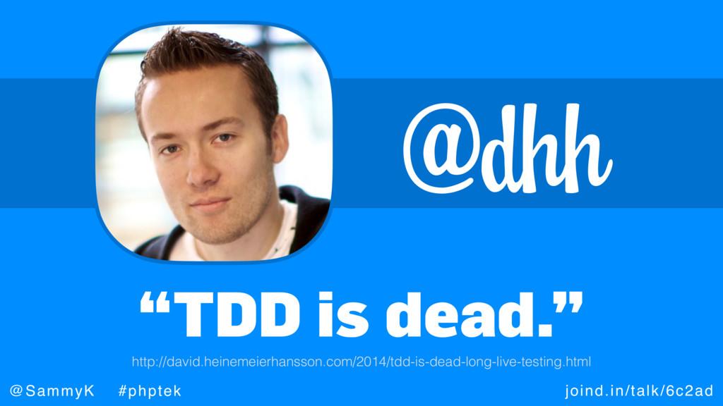 """joind.in/talk/6c2ad @SammyK #phptek @dhh """"TDD i..."""