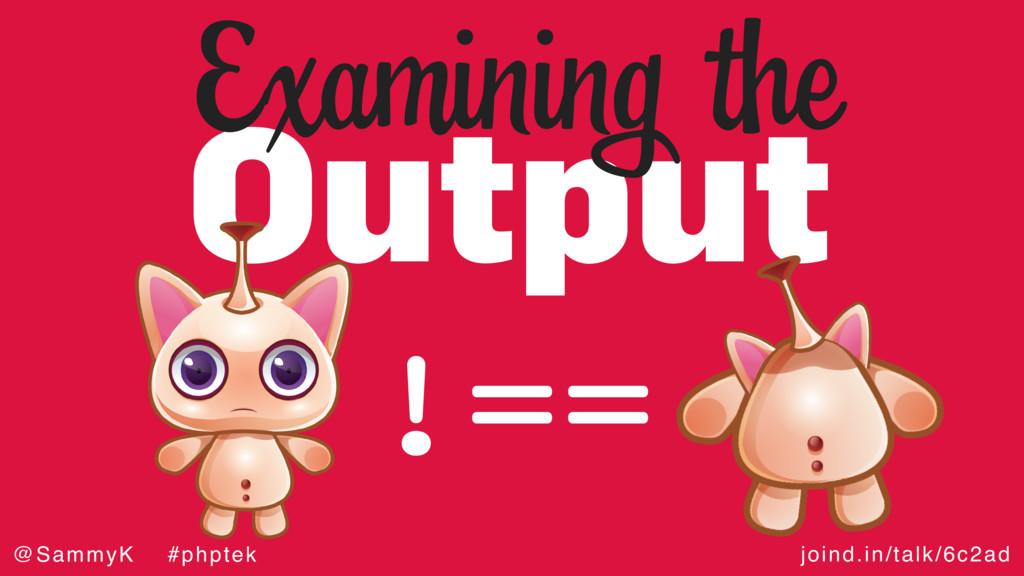 joind.in/talk/6c2ad @SammyK #phptek Output Exam...