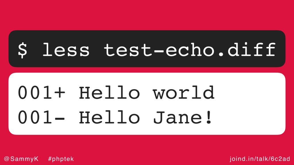 joind.in/talk/6c2ad @SammyK #phptek $ less test...