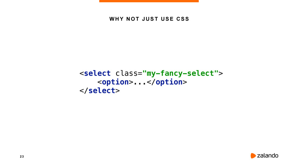 "2 3 WHY NOT JUST USE CSS <select class=""my-fanc..."