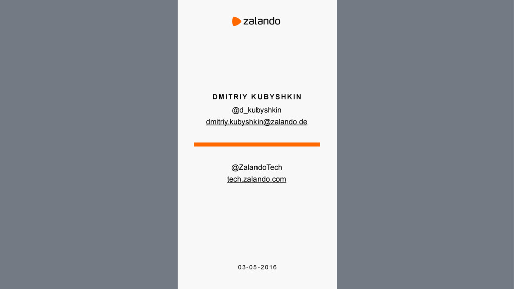 @ZalandoTech tech.zalando.com D M I T R I Y K U...