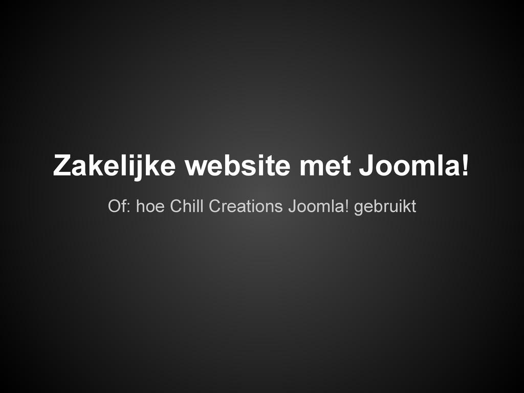 Zakelijke website met Joomla! Of: hoe Chill Cre...