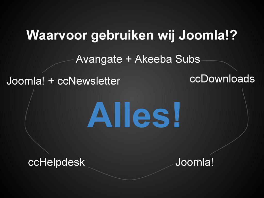 Joomla! + ccNewsletter Waarvoor gebruiken wij J...