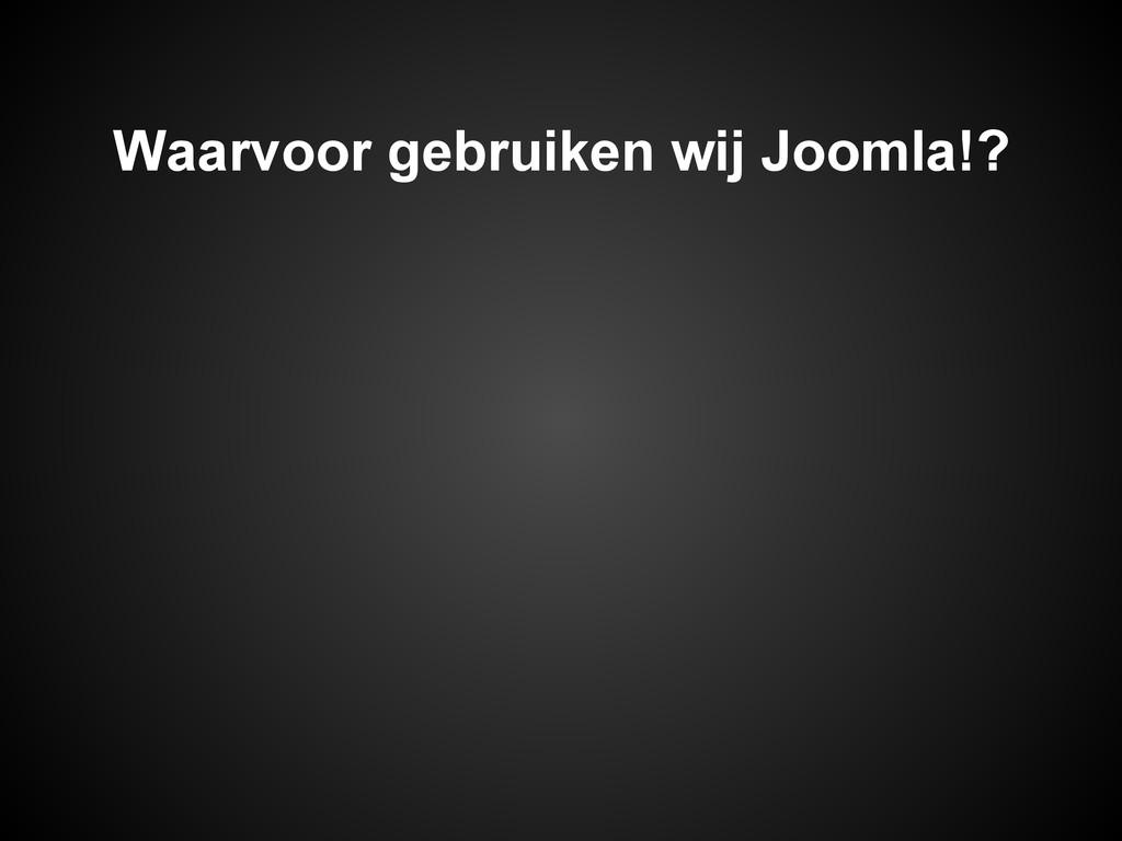 Waarvoor gebruiken wij Joomla!?