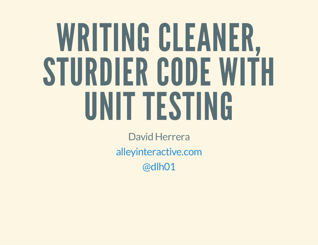 WRITING CLEANER, STURDIER CODE WITH UNIT TESTIN...