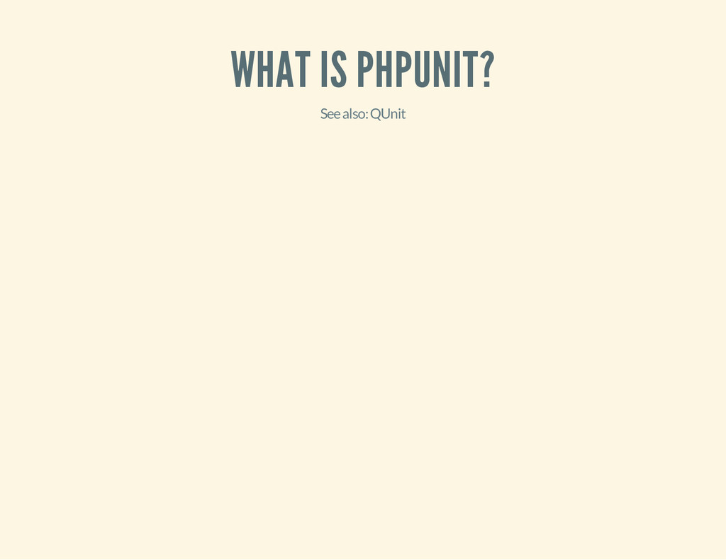 WHAT IS PHPUNIT? See also: QUnit