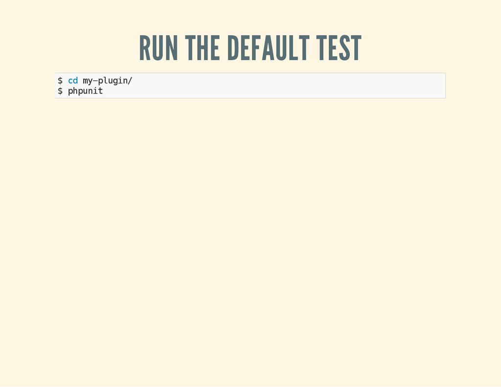 RUN THE DEFAULT TEST $ c d m y - p l u g i n / ...