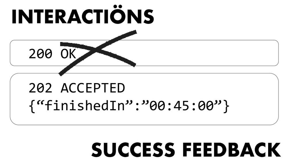 """200 OK 202 ACCEPTED {""""finishedIn"""":""""00:45:00""""}"""