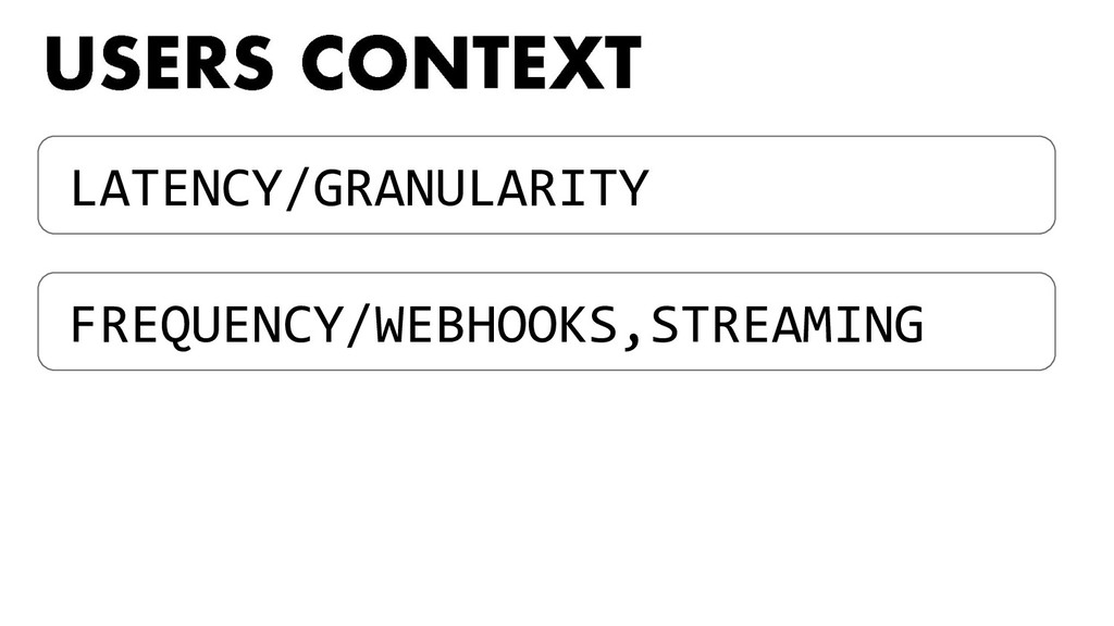 LATENCY/GRANULARITY FREQUENCY/WEBHOOKS,STREAMING
