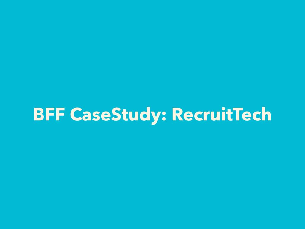 BFF CaseStudy: RecruitTech