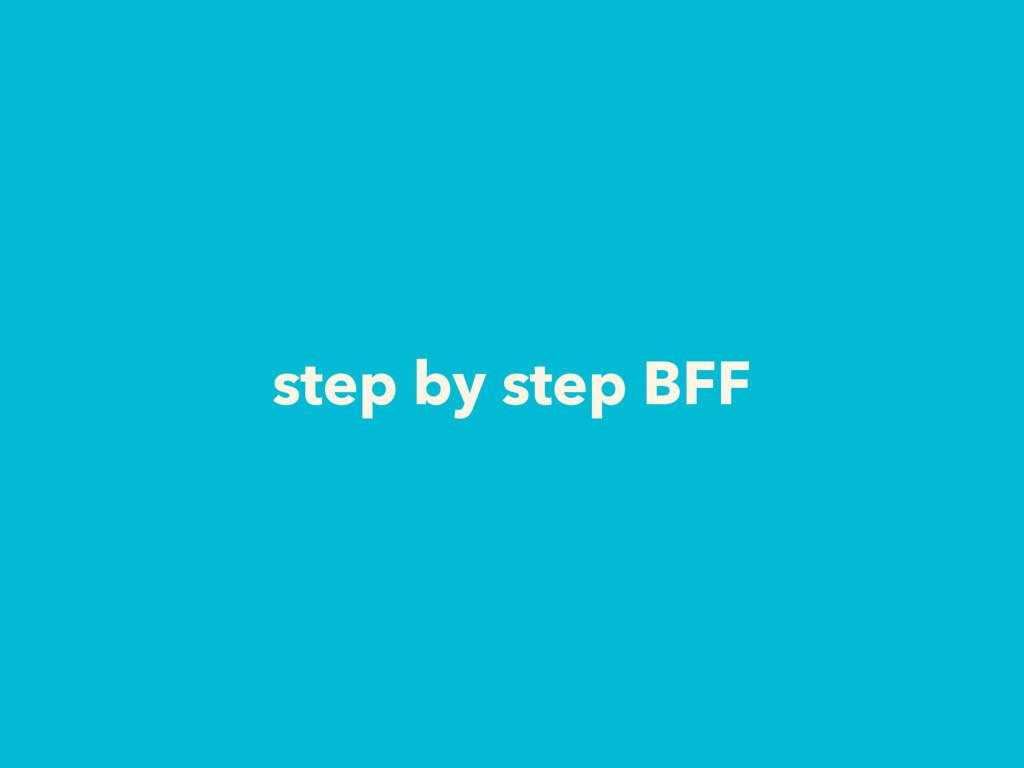 step by step BFF