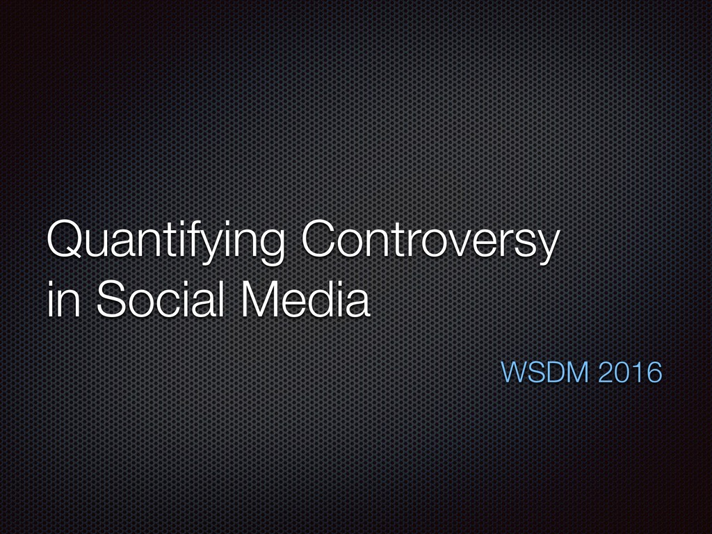 Quantifying Controversy in Social Media   WS...