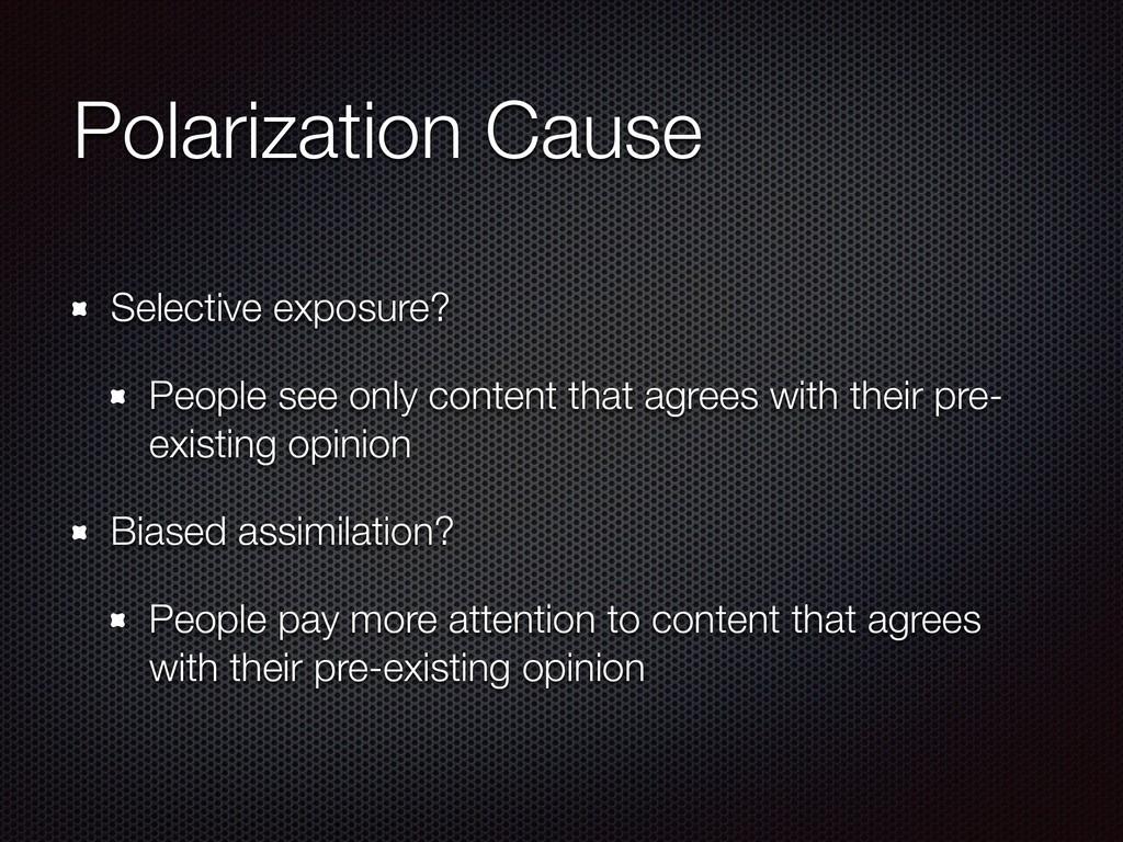 Polarization Cause Selective exposure? People s...