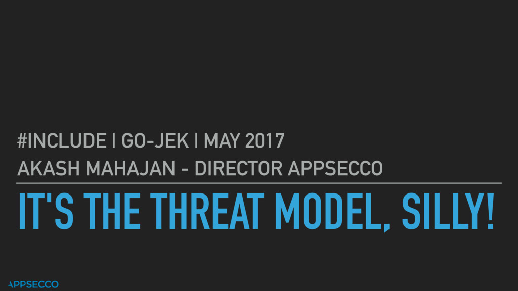 IT'S THE THREAT MODEL, SILLY! #INCLUDE | GO-JEK...
