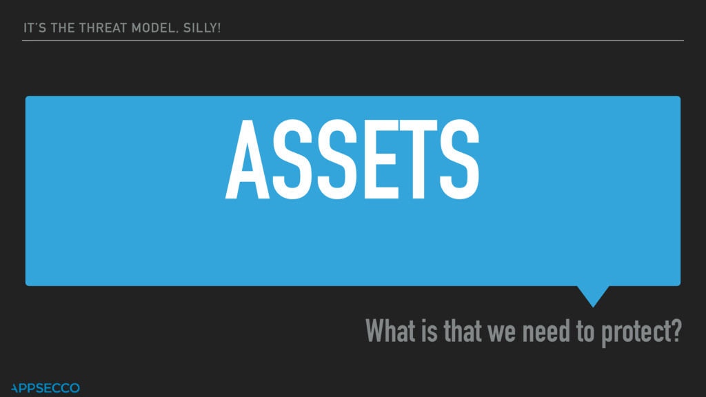 ASSETS What is that we need to protect? IT'S TH...