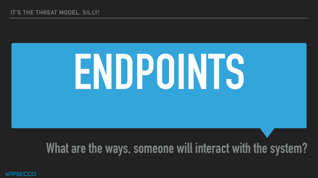 ENDPOINTS What are the ways, someone will inter...