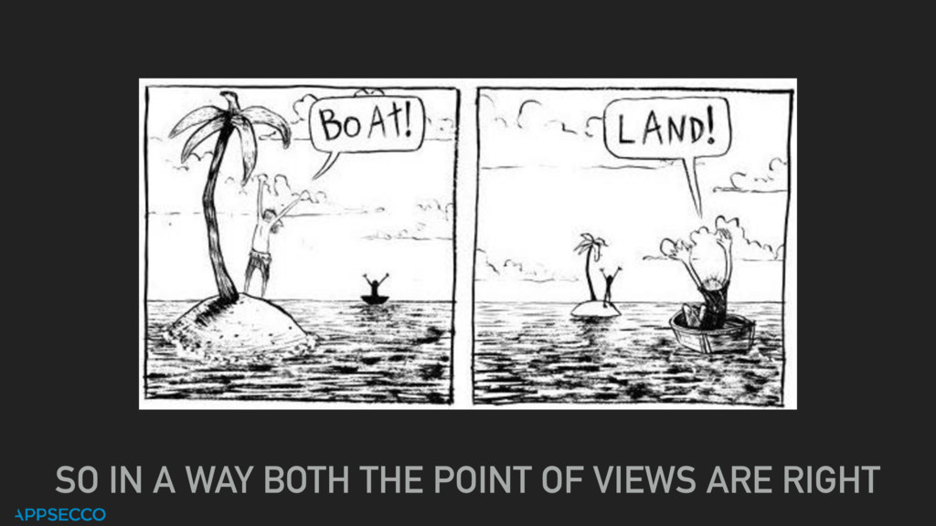 SO IN A WAY BOTH THE POINT OF VIEWS ARE RIGHT