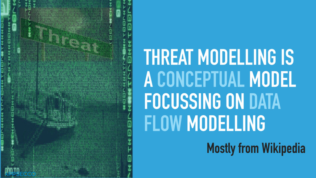 THREAT MODELLING IS A CONCEPTUAL MODEL FOCUSSIN...