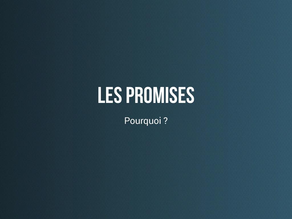 Les promises Pourquoi ?