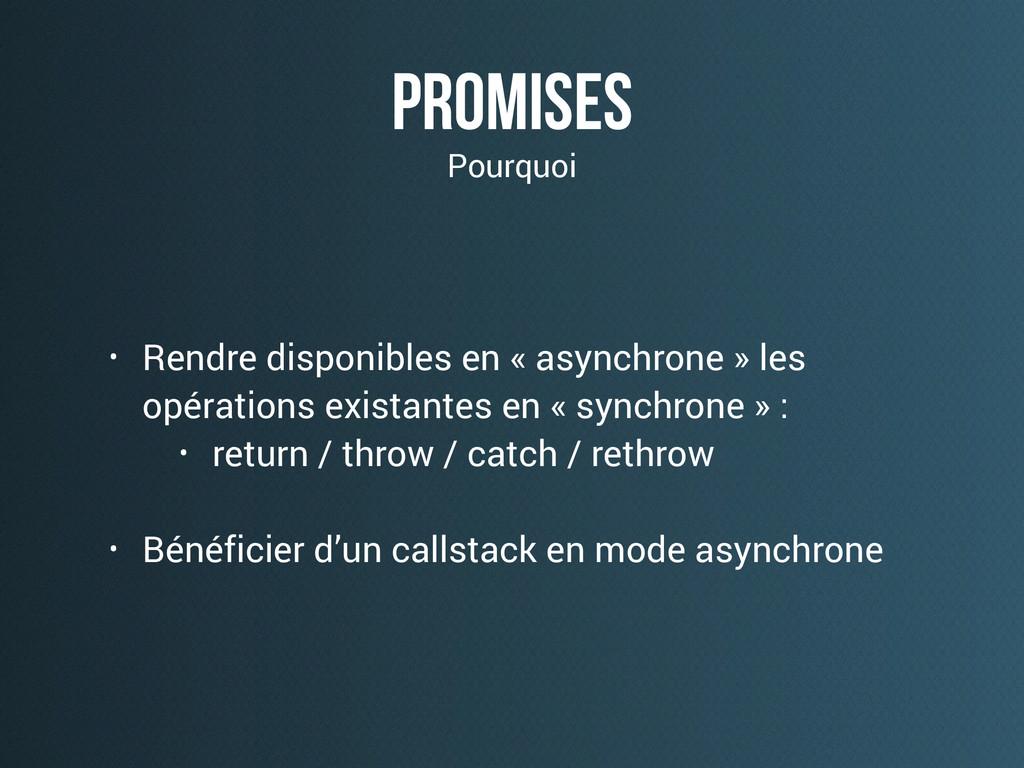 promises • Rendre disponibles en « asynchrone »...