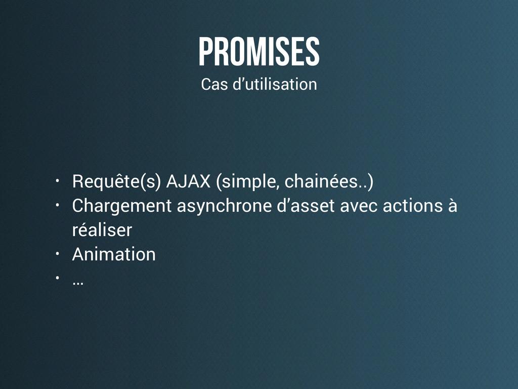 promises • Requête(s) AJAX (simple, chainées..)...