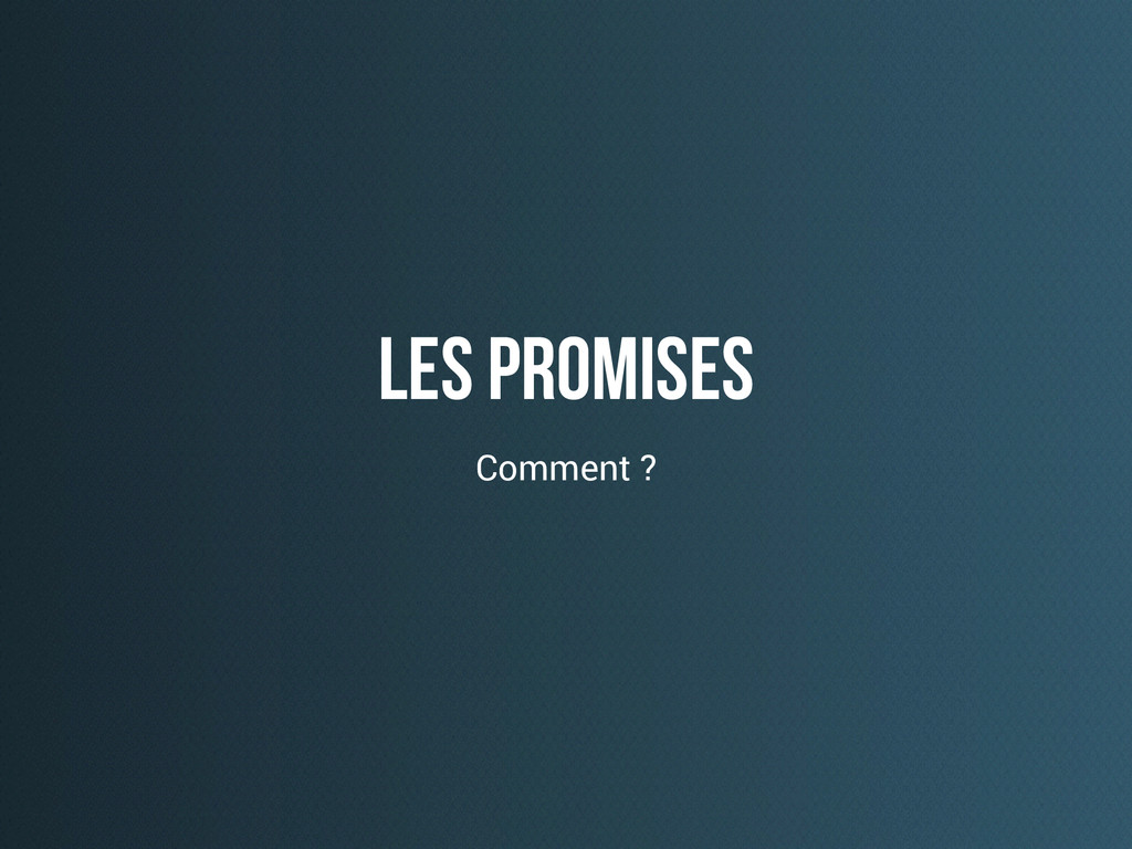 Les promises Comment ?