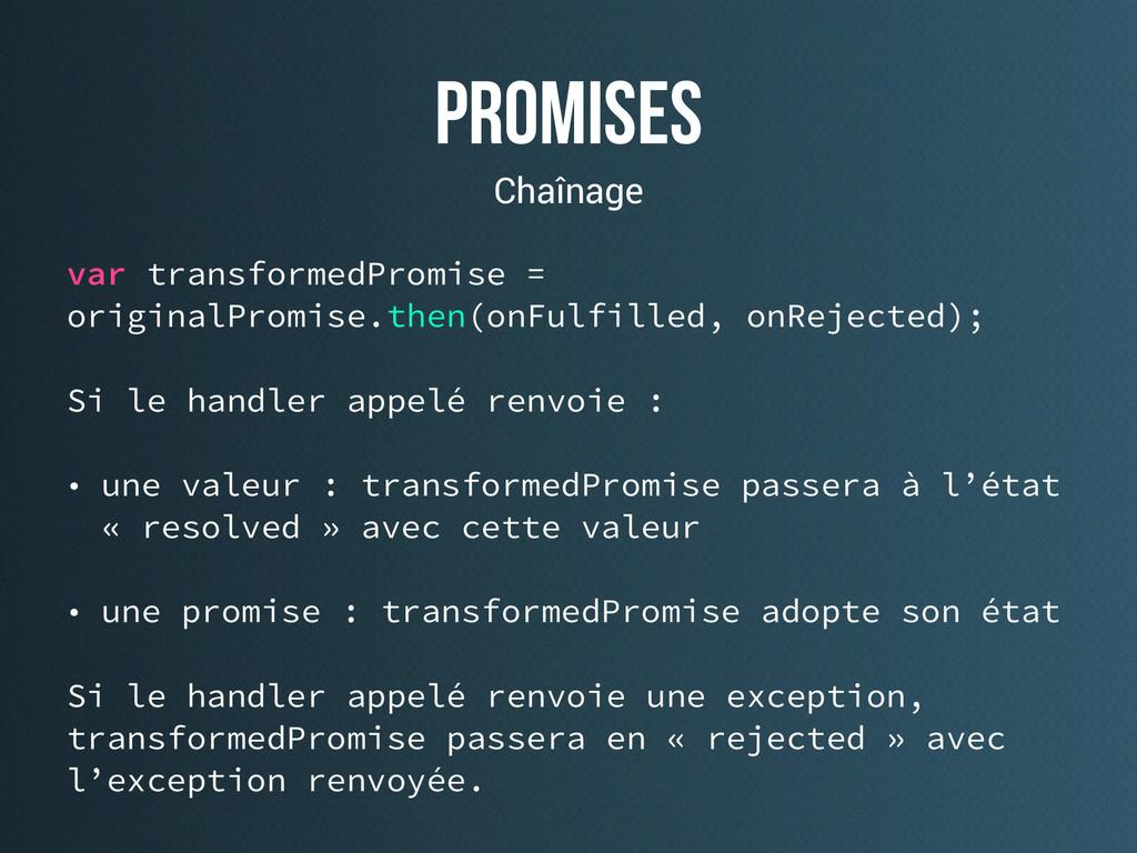 promises Chaînage var transformedPromise = orig...