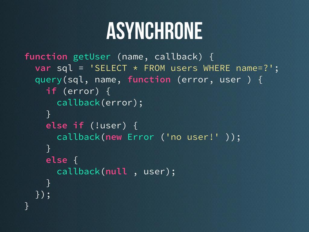 asynchrone function getUser (name, callback) { ...