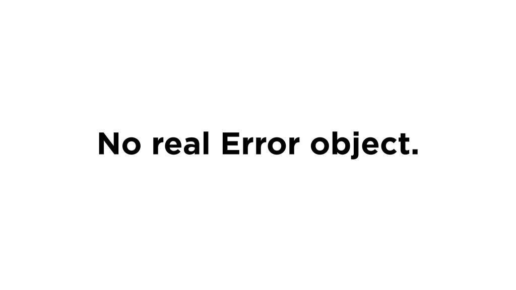 No real Error object.