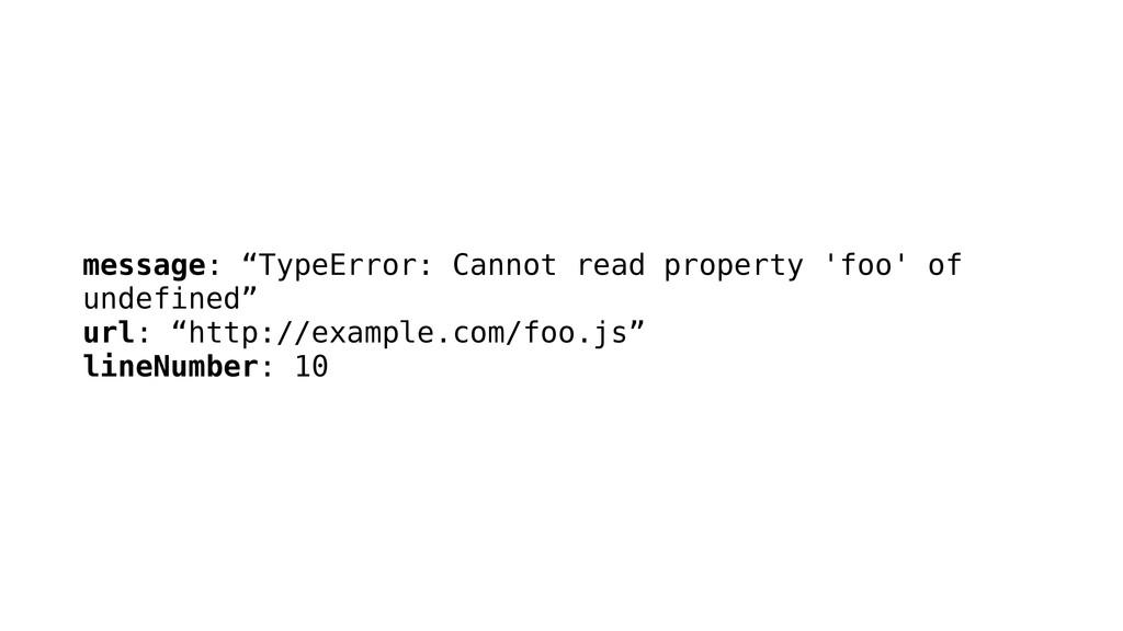 """message: """"TypeError: Cannot read property 'foo'..."""
