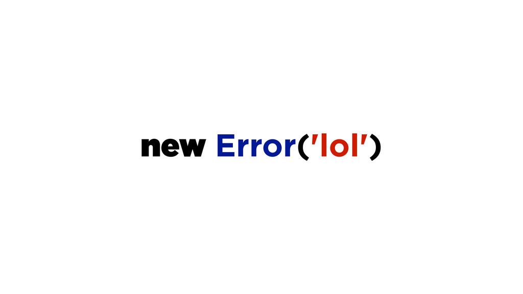 new Error('lol')