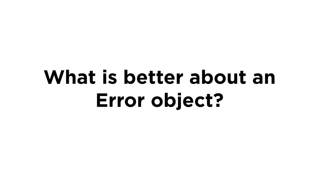 What is better about an Error object?
