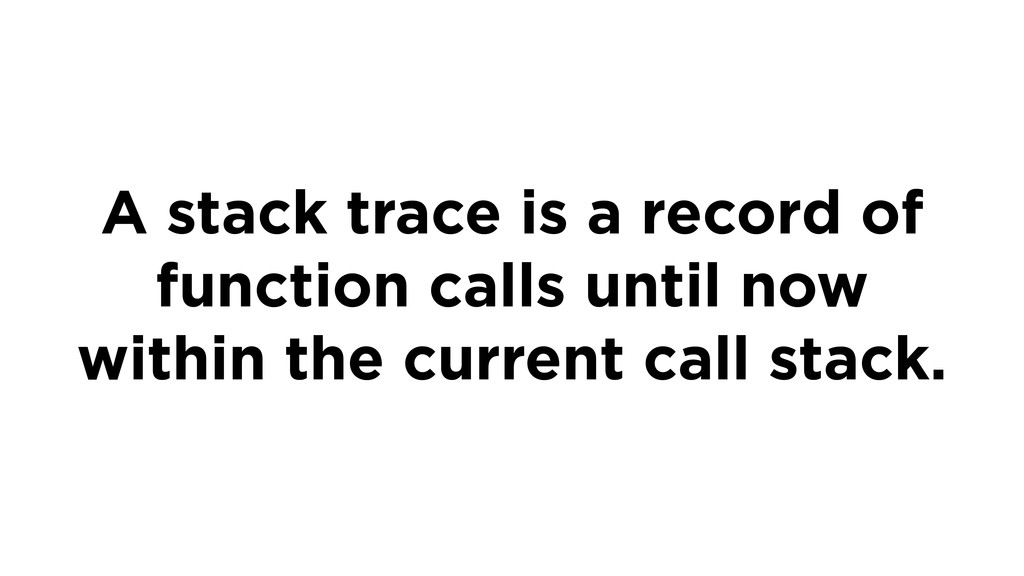 A stack trace is a record of function calls unt...