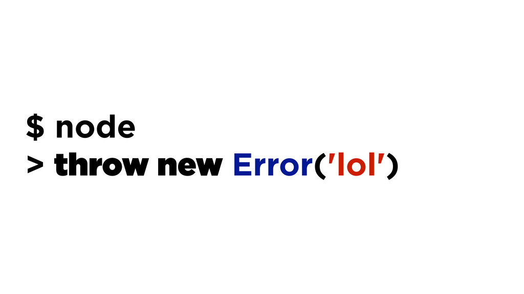 $ node > throw new Error('lol')