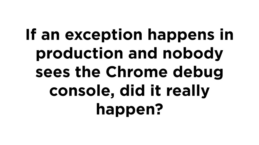 If an exception happens in production and nobod...