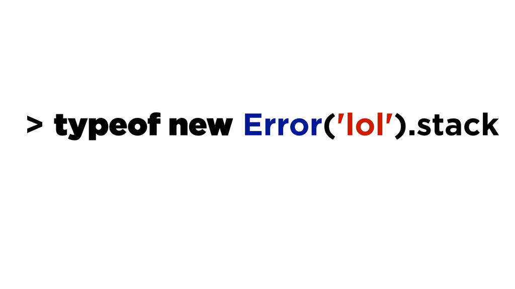 > typeof new Error('lol').stack