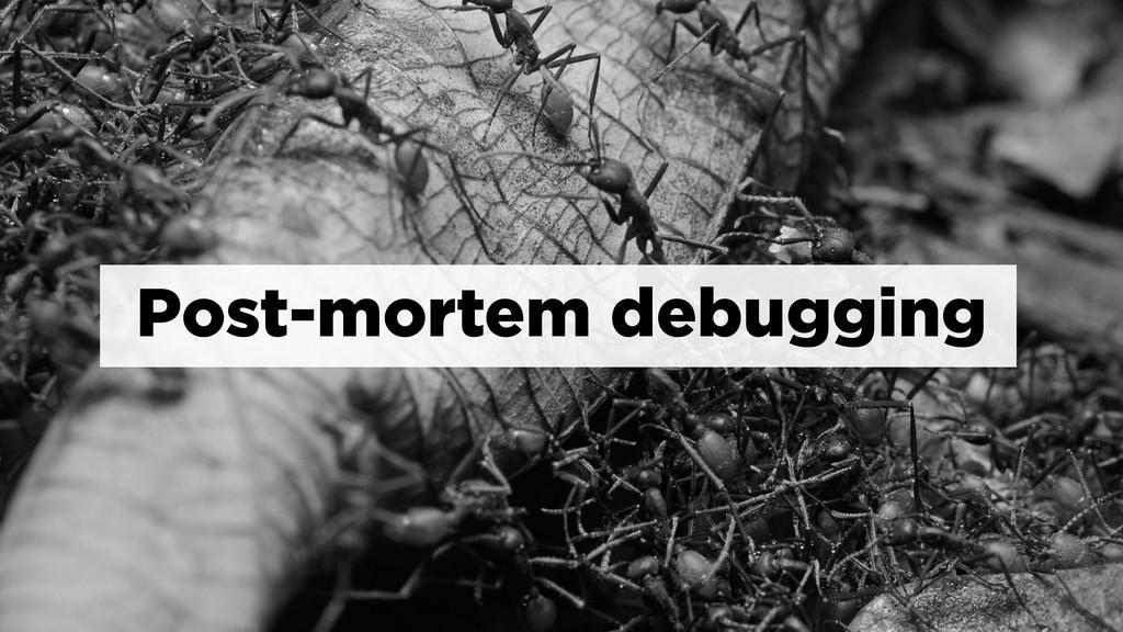 Post-mortem debugging