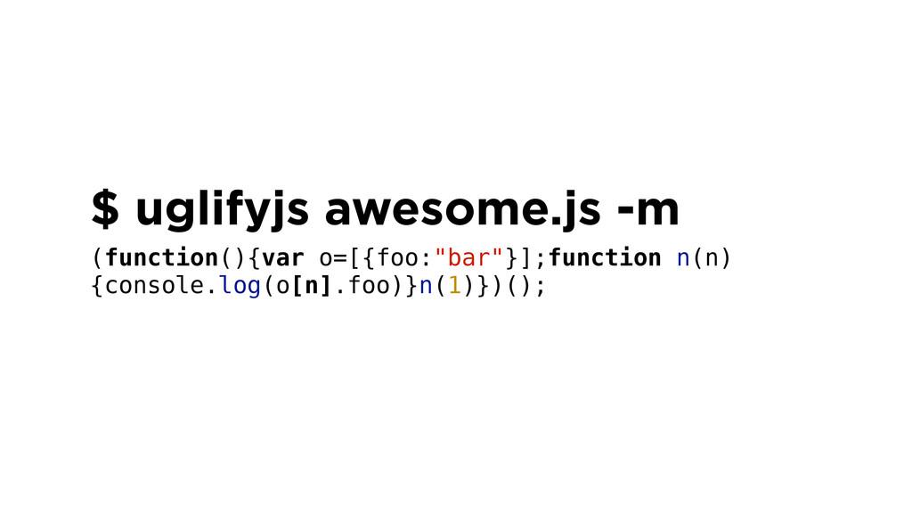 $ uglifyjs awesome.js -m (function(){var o=[{fo...