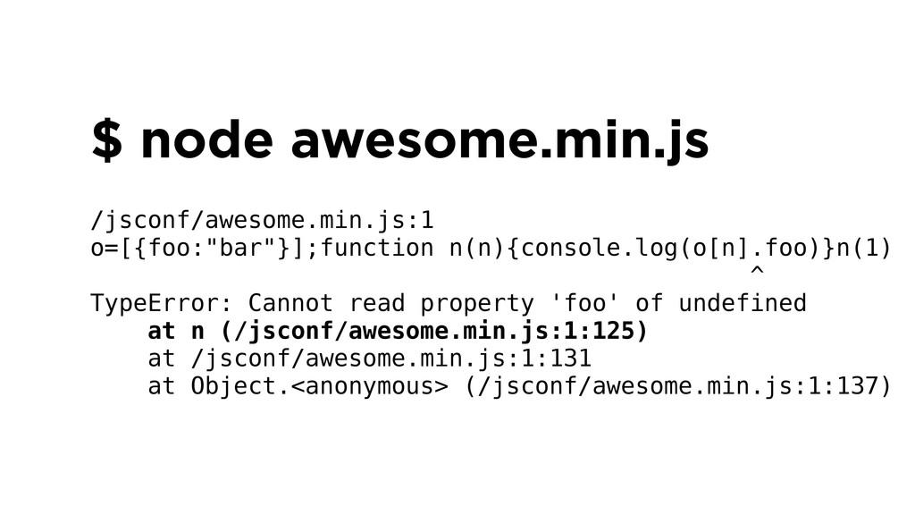 $ node awesome.min.js ! /jsconf/awesome.min.js:...