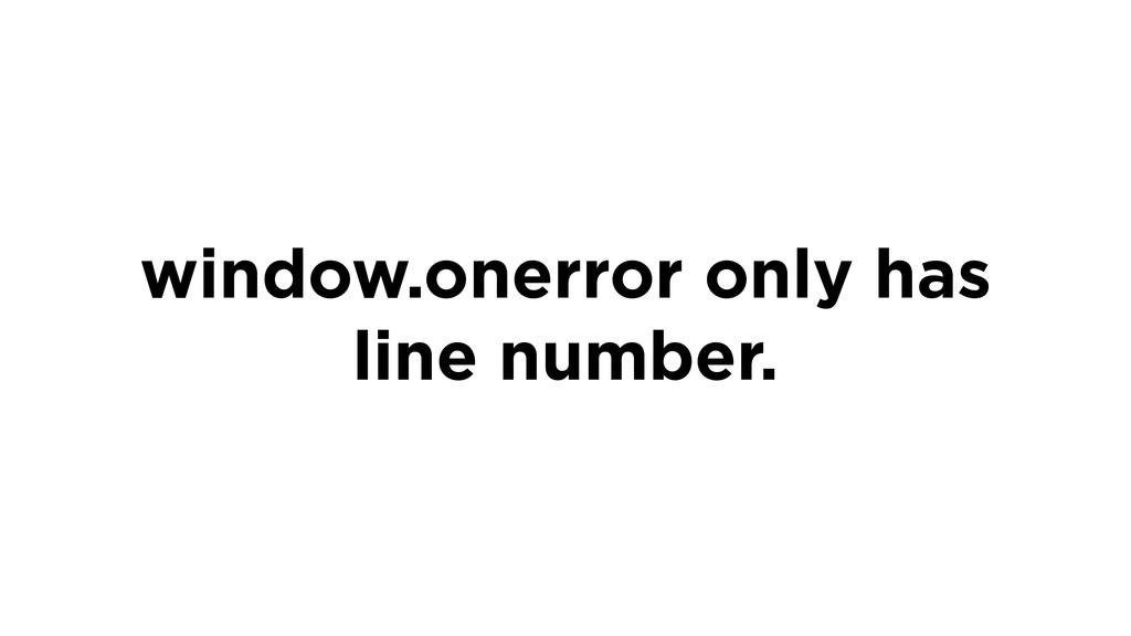 window.onerror only has line number.